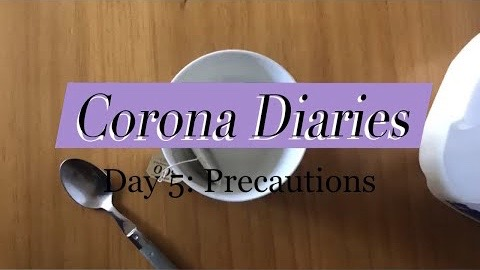 Corona Diaries | Day 5: Precautions